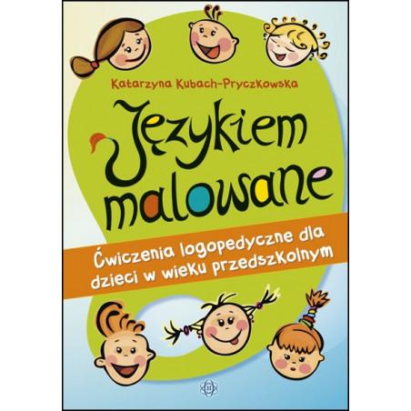 Językiem malowane. Ćwiczenia logopedyczne dla dzieci w wieku przedszkolnym