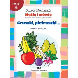 Myślę i mówię. Zeszyt 6 - Gruszki, pietruszki... Owoce, warzywa