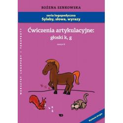 Sylaby, słowa, wyrazy. Ćwiczenia artykulacyjne:  Głoski k, g. Zeszyt VI