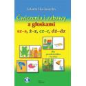Ćwiczenia i zabawy z głoskami sz–s, ż–z, cz–c, dż–dz. Dla przedszkolaka i ucznia