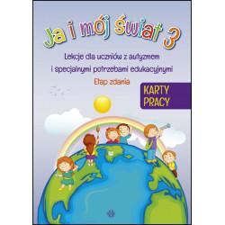 Ja i mój świat 3. Lekcje dla uczniów z autyzmem i specjalnymi potrzebami edukacyjnymi. Etap zdania. Karty pracy