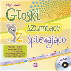Głoski szumiące śpiewająco. Piosenki i teksty wspomagające i urozmaicające terapię logopedyczną głosek szumiących