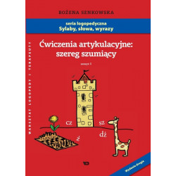 Sylaby, słowa, wyrazy. Ćwiczenia artykulacyjne: szereg szumiący. Zeszyt I