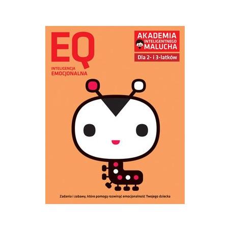 Akademia Inteligentnego Malucha. Inteligencja Emocjonalna EQ. Zadania i zabawy dla 2- i 3-latków