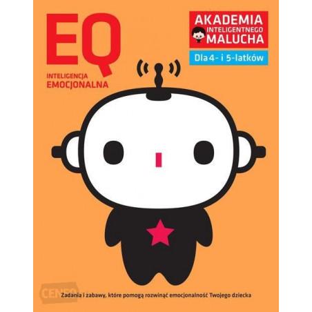 Akademia Inteligentnego Malucha. Inteligencja Emocjonalna EQ. Zadania i zabawy dla 4- i 5-latków