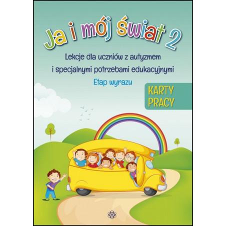 Ja i mój świat 2. Lekcje dla uczniów z autyzmem i specjalnymi potrzebami edukacyjnymi. Etap wyrazu. Karty pracy