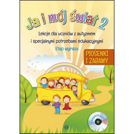 Ja i mój świat 2. Lekcje dla uczniów z autyzmem i specjalnymi potrzebami edukacyjnymi. Etap wyrazu. Piosenki i wyrazy + CD