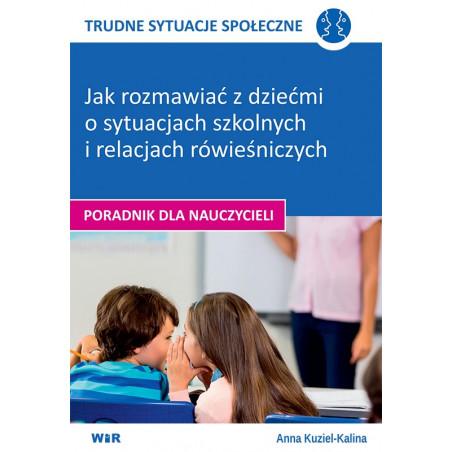 TRUDNE SYTUACJE SPOŁECZNE - Jak rozmawiać z dziećmi o sytuacjach szkolnych i relacjach rówieśniczych [PORADNIK DLA NAUCZYCIELI]