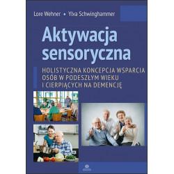 Aktywacja sensoryczna. Holistyczna koncepcja wsparcia osób w podeszłym wieku i cierpiących na demencję