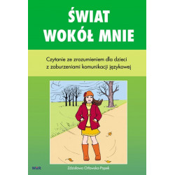 Świat wokół mnie. Czytanie ze zrozumieniem dla dzieci z zaburzeniami komunikacji językowej