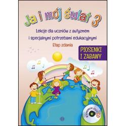 Ja i mój świat 2. Lekcje dla uczniów z autyzmem i specjalnymi potrzebami edukacyjnymi. Etap zdania. Piosenki i zabawy