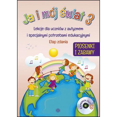Ja i mój świat 3. Lekcje dla uczniów z autyzmem i specjalnymi potrzebami edukacyjnymi. Etap zdania. Piosenki i zabawy