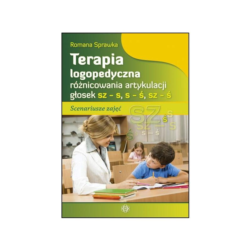 Terapia logopedyczna różnicowania artykulacji głosek sz - s, s - ś, sz - ś. Scenariusze zajęć