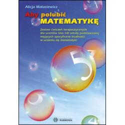 Aby polubić matematykę. Zestaw ćwiczeń terapeutycznych dla uczniów klas I–III szkoły podstawowej