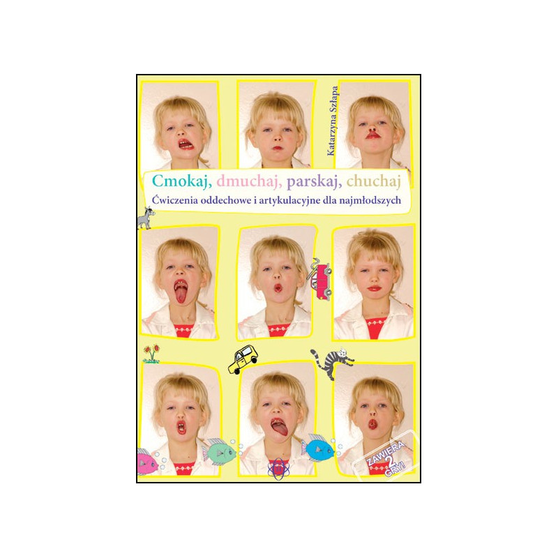 Cmokaj, dmuchaj, parskaj, chuchaj. Ćwiczenia oddechowe i artykulacyjne dla najmłodszych