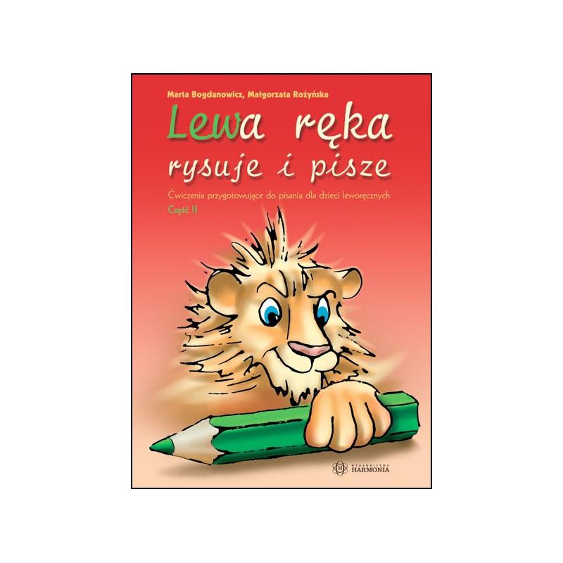Lewa ręka rysuje i pisze. Ćwiczenia przygotowujące do pisania dla dzieci leworęcznych – Część II